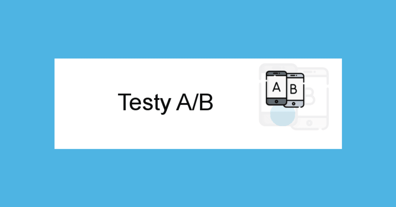 Testy A/B – jakie mają znaczenie i na co zwrócić uwagę?
